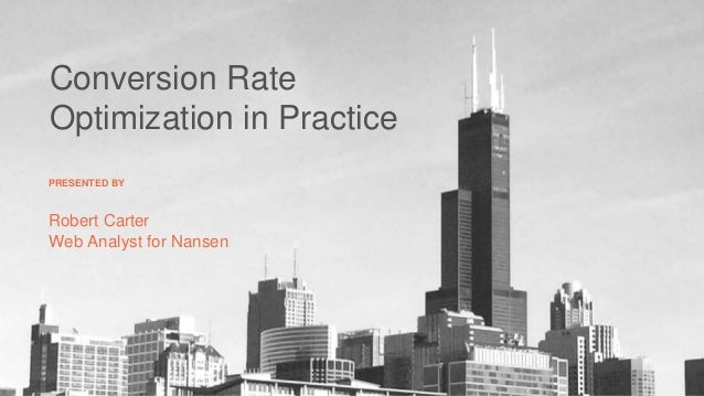 Conversion Rate Optimization in Practice Robert Carter Web Analyst for Nansen PRESENTED BY