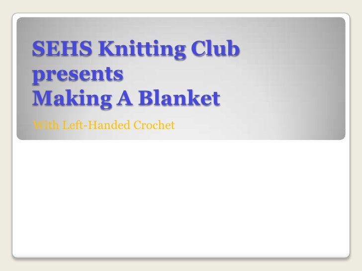 SEHS Knitting Club presents Making A Blanket<br />With Left-Handed Crochet<br />