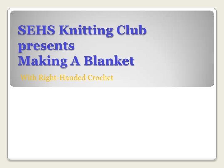 SEHS Knitting Club presentsMaking A Blanket<br />With Right-Handed Crochet<br />