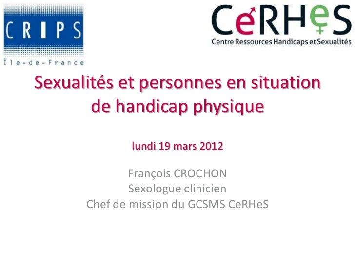Sexualités et personnes en situation       de handicap physique             lundi 19 mars 2012              François CROCH...