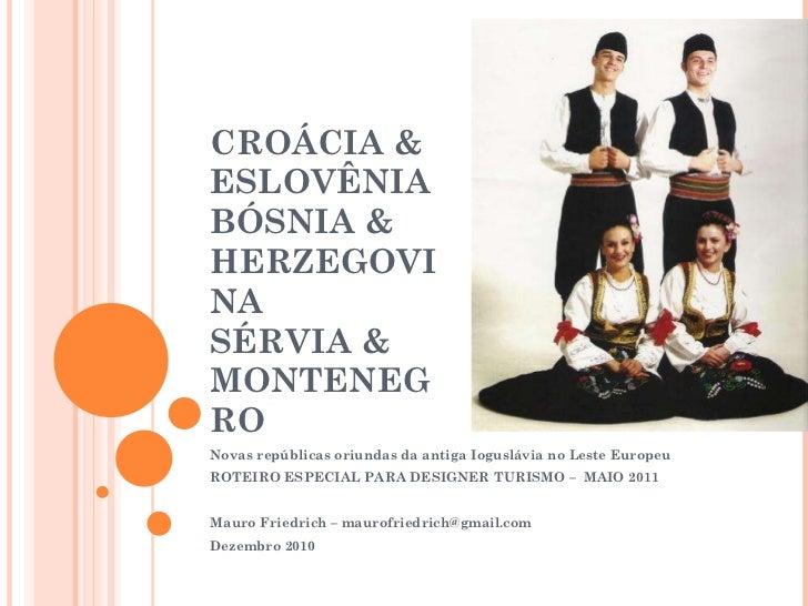 CROÁCIA & ESLOVÊNIA BÓSNIA & HERZEGOVINA SÉRVIA & MONTENEGRO Novas repúblicas oriundas da antiga Ioguslávia no Leste Europ...