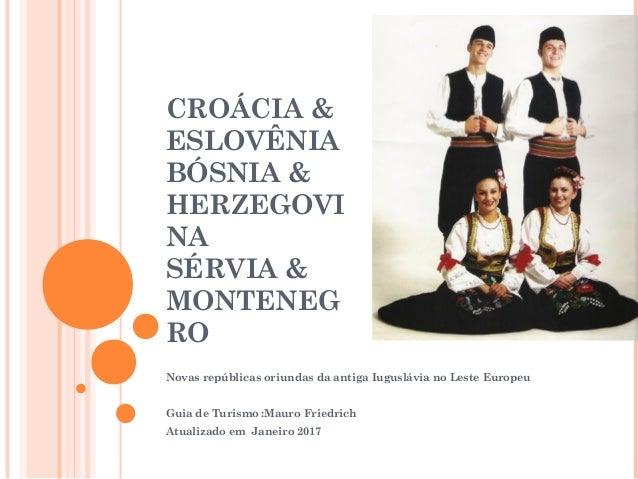 CROÁCIA & ESLOVÊNIA BÓSNIA & HERZEGOVI NA SÉRVIA & MONTENEG RO Novas repúblicas oriundas da antiga Iuguslávia no Leste Eur...