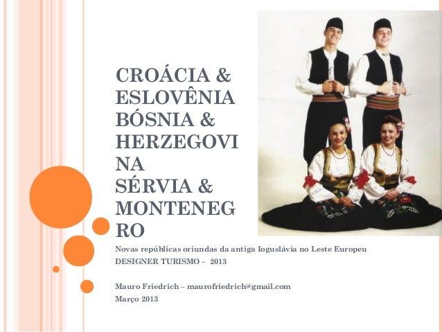 CROÁCIA &ESLOVÊNIABÓSNIA &HERZEGOVINASÉRVIA &MONTENEGRONovas repúblicas oriundas da antiga Ioguslávia no Leste EuropeuDESI...