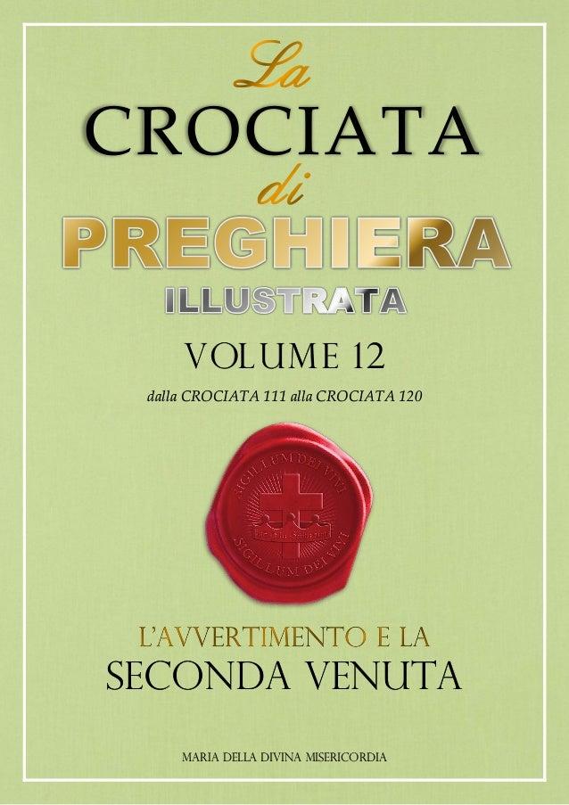 CROCIATA VOLUME 12 dalla CROCIATA 111 alla CROCIATA 120 SECONDA VENUTA MARIA DELLA DIVINA MISERICORDIA
