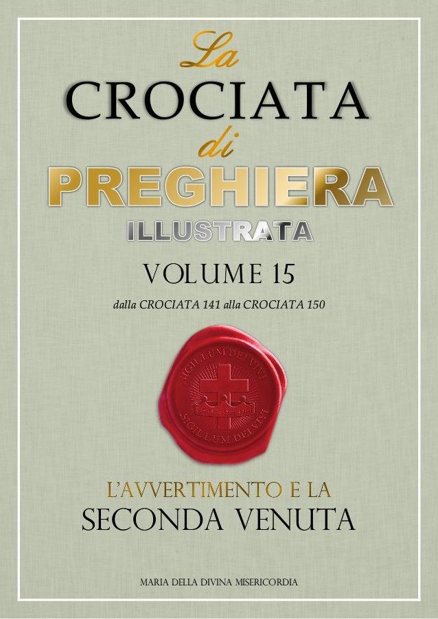 CROCIATA VOLUME 15 dalla CROCIATA 141 alla CROCIATA 150 SECONDA VENUTA MARIA DELLA DIVINA MISERICORDIA