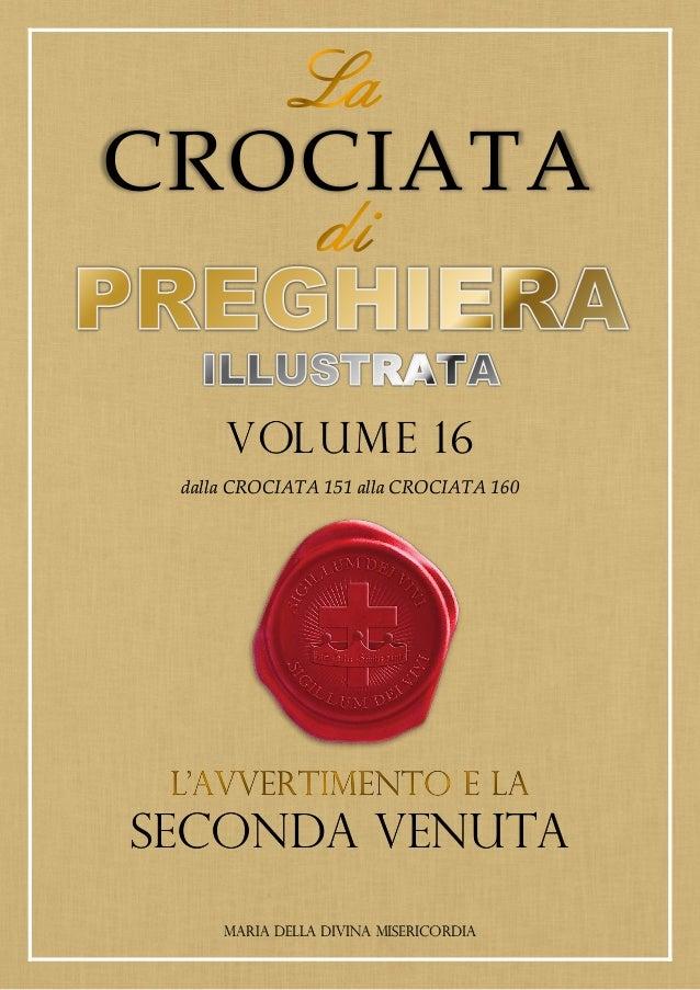 CROCIATA VOLUME 16 dalla CROCIATA 151 alla CROCIATA 160 SECONDA VENUTA MARIA DELLA DIVINA MISERICORDIA