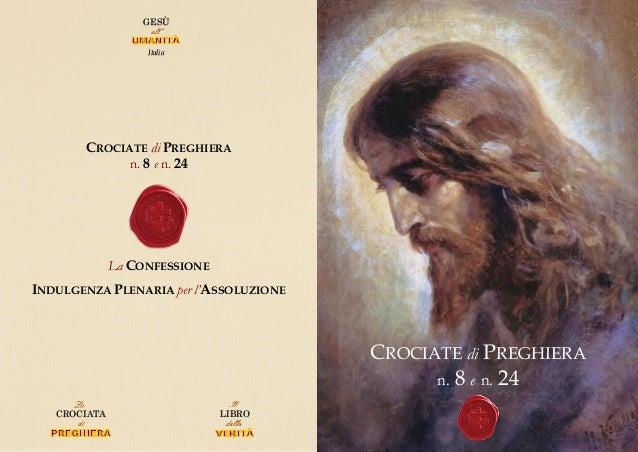 CROCIATE di PREGHIERA n. 8 e n. 24 CROCIATE di PREGHIERA n. 8 e n. 24 La CONFESSIONE INDULGENZA PLENARIA per l'ASSOLUZIONE...