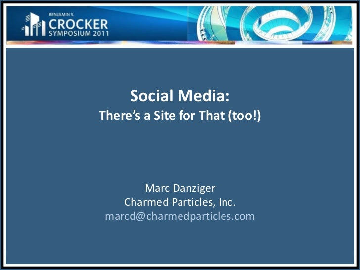 Social Media: There's a Site for That (too!) Marc Danziger Charmed Particles, Inc. [email_address]
