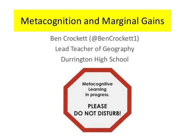 Metacognition and Marginal Gains Ben Crockett (@BenCrockett1) Lead Teacher of Geography Durrington High School