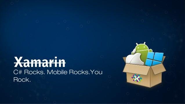 Xamarin  C# Rocks. Mobile Rocks.You Rock.