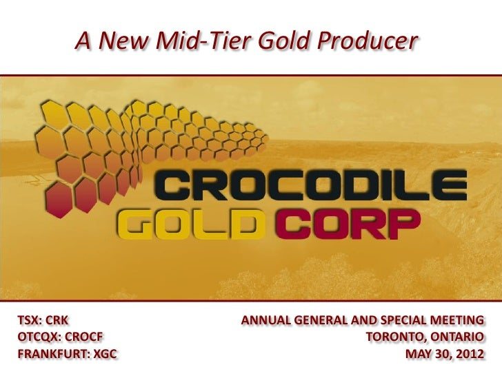 A New Mid-Tier Gold ProducerTSX: CRK             ANNUAL GENERAL AND SPECIAL MEETINGOTCQX: CROCF                          T...
