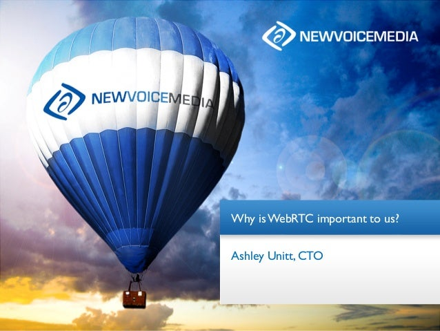 Why is WebRTC important to us?Ashley Unitt, CTO