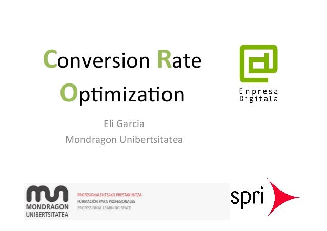 Conversion	   Rate	    Op,miza,on	    Eli	   Garcia	    Mondragon	   Unibertsitatea