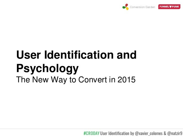 Conversion Garden User Identification and Psychology The New Way to Convert in 2015