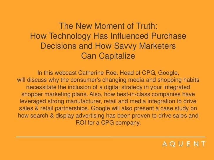 The New Moment of Truth: How Technology Has Influenced Purchase Decisions and How Savvy Marketers Can CapitalizeIn this we...