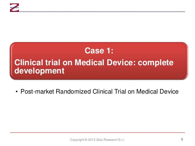 Case 1: Clinical trial on Medical Device: complete development • Post-market Randomized Clinical Trial on Medical Device  ...