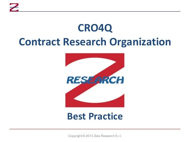 CRO4Q Contract Research Organization  Best Practice Copyright © 2013 Zeta Research S.r.l.