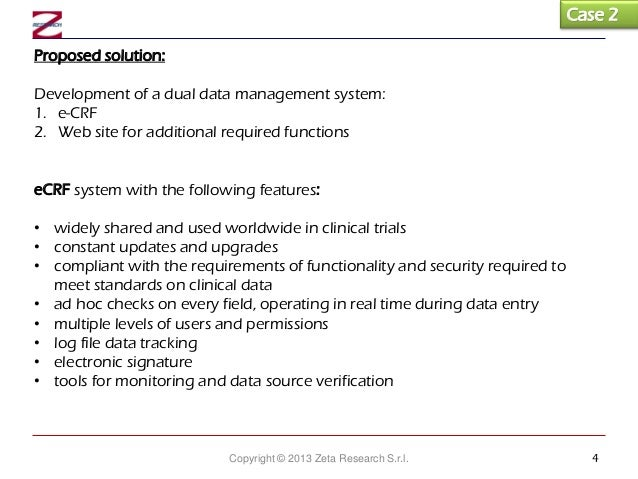 Case 2 Proposed solution: Development of a dual data management system: 1. e-CRF 2. Web site for additional required funct...