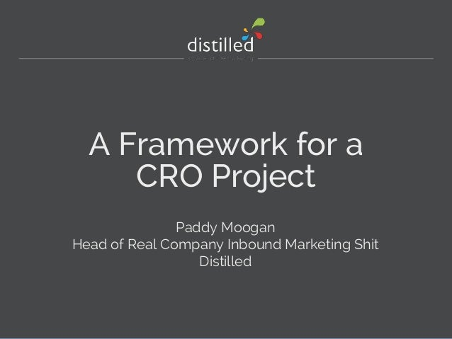 A Framework for a CRO Project Paddy Moogan Head of Real Company Inbound Marketing Shit Distilled