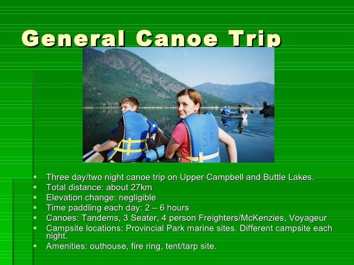 General Canoe Trip <ul><li>Three day/two night canoe trip on Upper Campbell and Buttle Lakes. </li></ul><ul><li>Total dist...