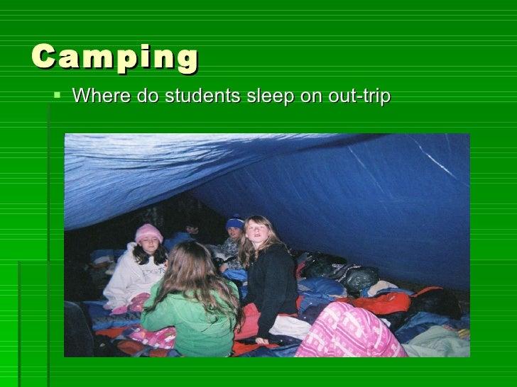 Camping <ul><li>Where do students sleep on out-trip </li></ul>