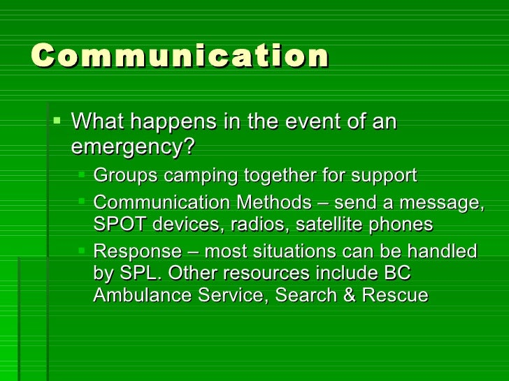 Communication <ul><li>What happens in the event of an emergency? </li></ul><ul><ul><li>Groups camping together for support...