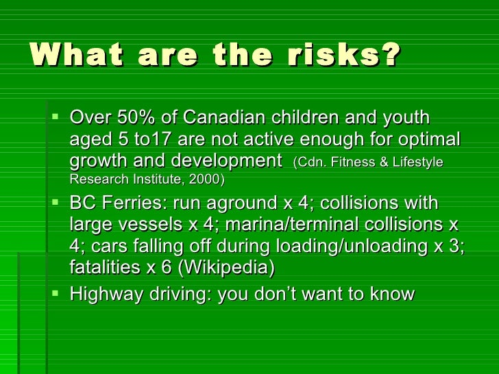 What are the risks? <ul><li>Over 50% of Canadian children and youth aged 5 to17 are not active enough for optimal growth a...
