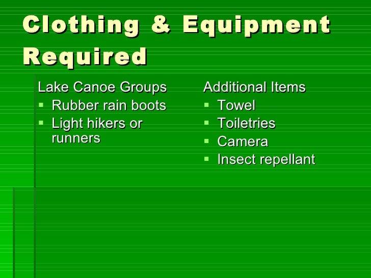 <ul><li>Lake Canoe Groups </li></ul><ul><li>Rubber rain boots </li></ul><ul><li>Light hikers or runners </li></ul><ul><li>...