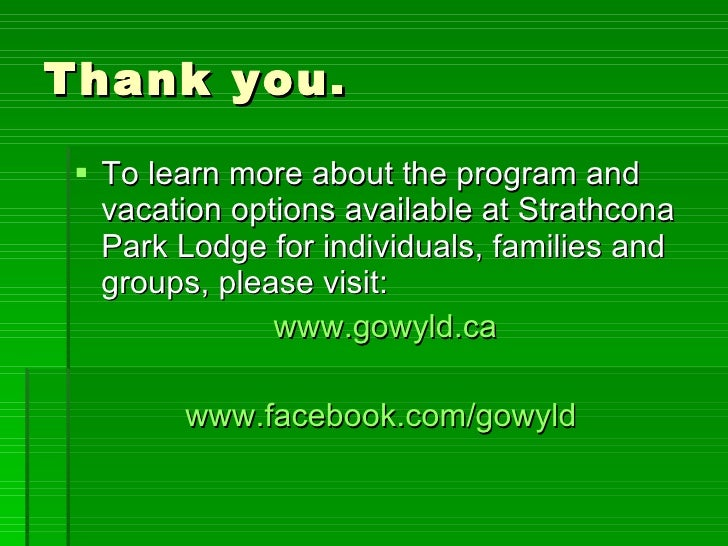 Thank you. <ul><li>To learn more about the program and vacation options available at Strathcona Park Lodge for individuals...