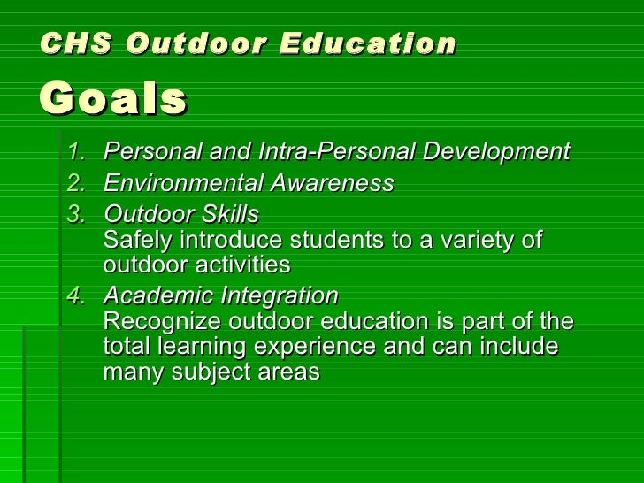 CHS Outdoor Education   Goals <ul><li>Personal and Intra-Personal Development   </li></ul><ul><li>Environmental Awareness ...