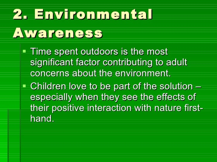 2. Environmental Awareness <ul><li>Time spent outdoors is the most significant factor contributing to adult concerns about...