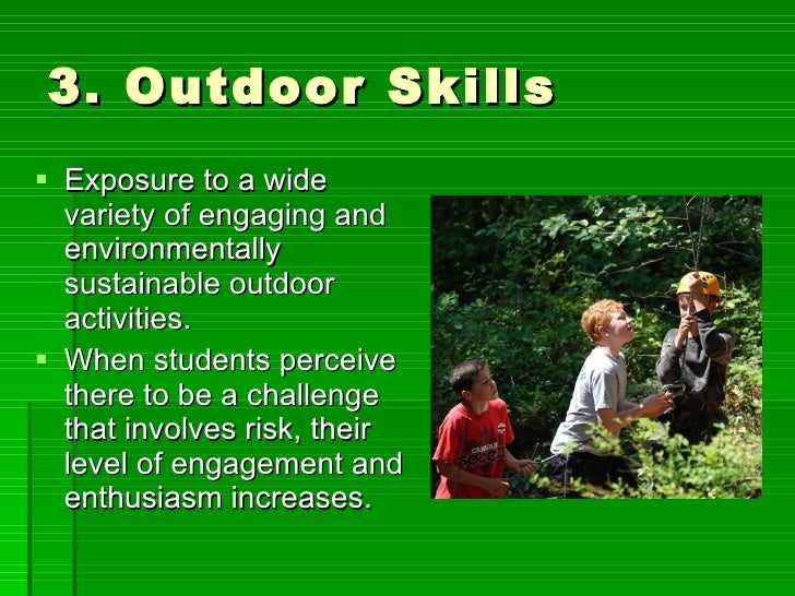 3. Outdoor Skills  <ul><li>Exposure to a wide variety of engaging and environmentally sustainable outdoor activities. </li...