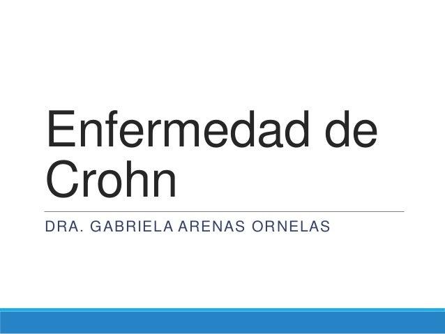 Enfermedad deCrohnDRA. GABRIELA ARENAS ORNELAS