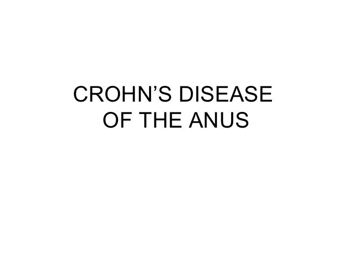 CROHN'S DISEASE  OF THE ANUS