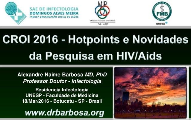 Alexandre Naime Barbosa MD, PhD Professor Doutor - Infectologia Residência Infectologia UNESP - Faculdade de Medicina 18/M...