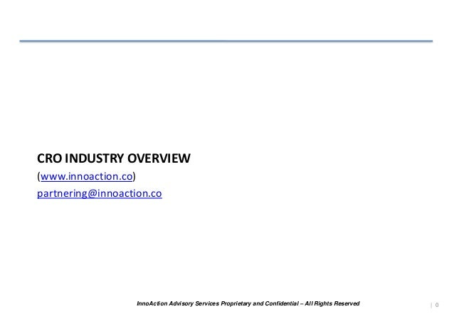 InnoAction Advisory Services Proprietary and Confidential – All Rights Reserved CRO INDUSTRY OVERVIEW (www.innoaction.co) ...