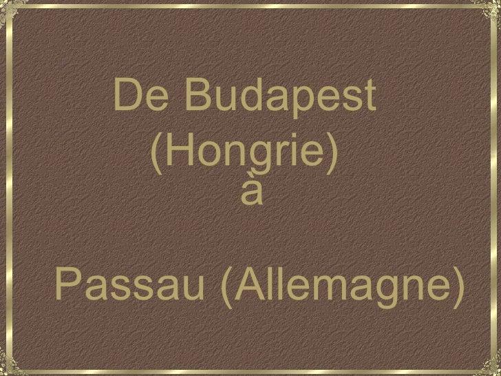 De Budapest (Hongrie) à Passau (Allemagne)
