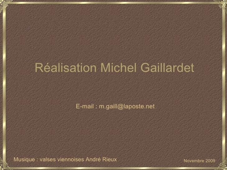 Musique : valses viennoises André Rieux Novembre 2009 Réalisation Michel Gaillardet E-mail : m.gaill@laposte.net