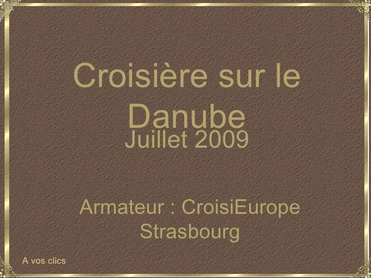 Croisière sur le                 Danube                  Juillet 2009              Armateur : CroisiEurope                ...