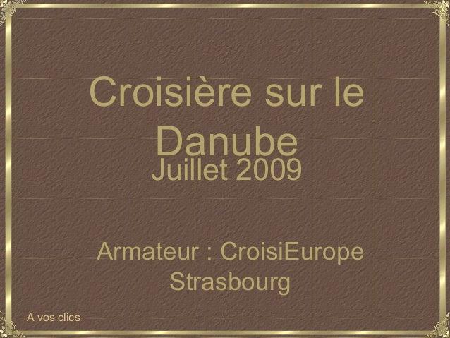 Juillet 2009Armateur : CroisiEuropeStrasbourgCroisière sur leDanubeA vos clics