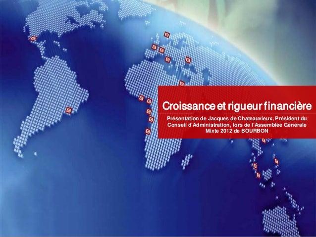 Présentation de Jacques de Chateauvieux, Président du Conseil d'Administration, lors de l'Assemblée Générale Mixte 2012 de...