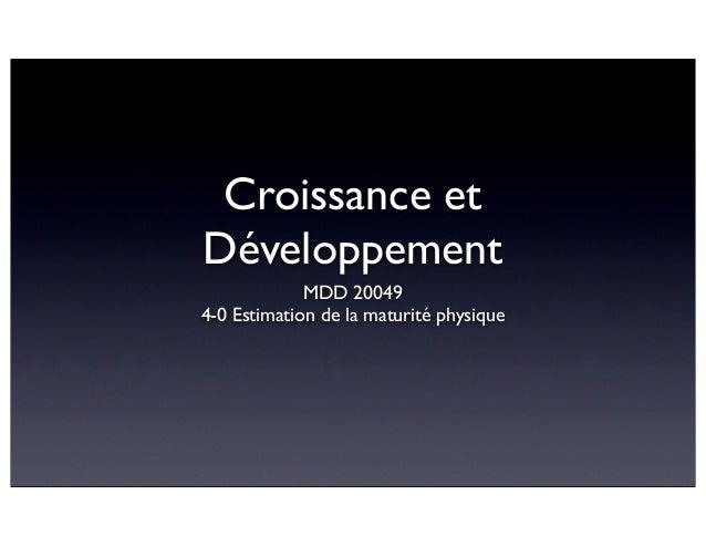 Croissance et Développement MDD 20049 4-0 Estimation de la maturité physique