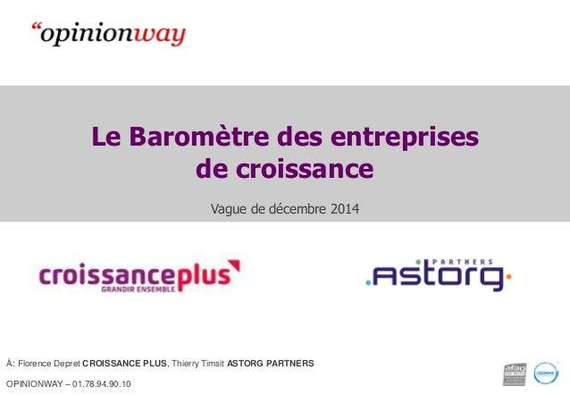 Le Baromètre des entreprises de croissance Vague de décembre 2014 À: Florence Depret CROISSANCE PLUS, Thierry Timsit ASTOR...