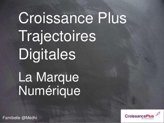 Croissance Plus Trajectoires Digitales Famibelle @Médhi La Marque Numérique