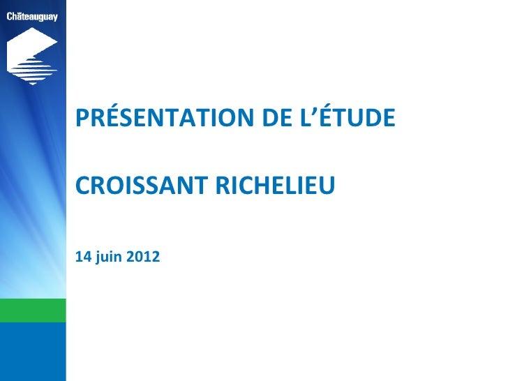 PRÉSENTATION DE L'ÉTUDECROISSANT RICHELIEU14 juin 2012