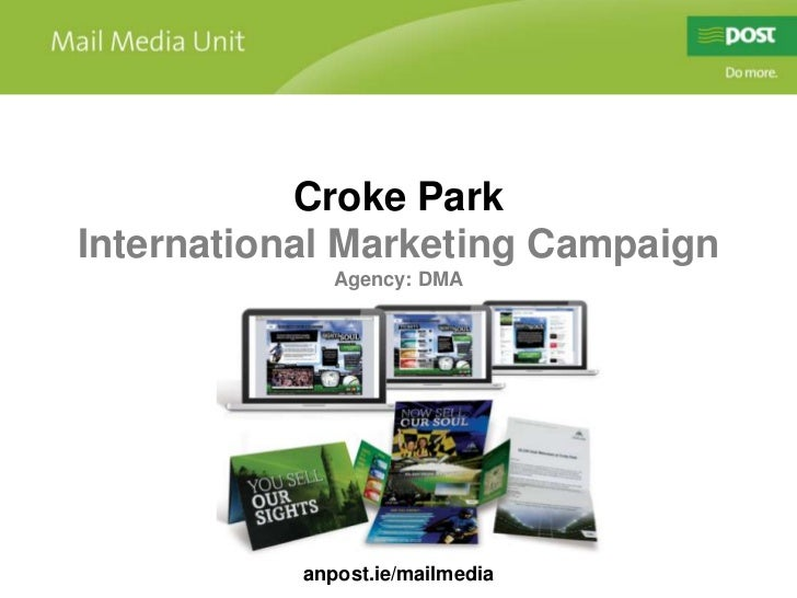 Croke ParkInternational Marketing Campaign              Agency: DMA           anpost.ie/mailmedia