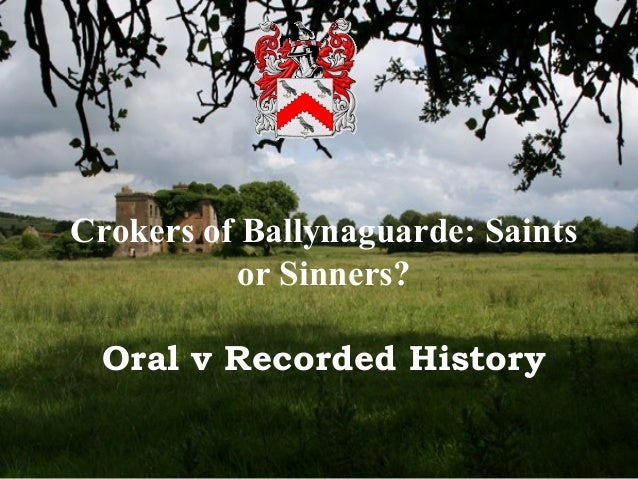 Crokers of Ballynaguarde: Saints or Sinners? Oral v Recorded History