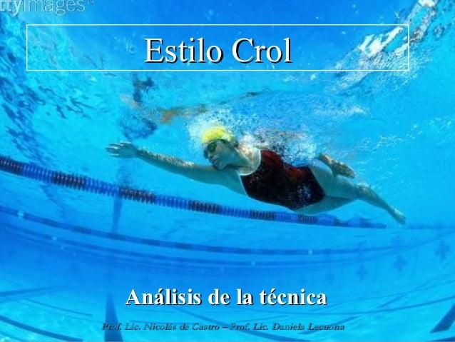 Estilo Crol     Análisis de la técnicaProf. Lic. Nicolás de Castro – Prof. Lic. Daniela Lecuona
