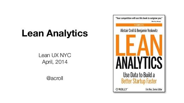 Lean Analytics Lean UX NYC April, 2014 @acroll