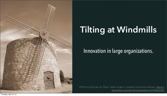 Tilting at Windmills Innovation in large organizations. Photo by Echiner on Flickr. Used under a creative commons license....
